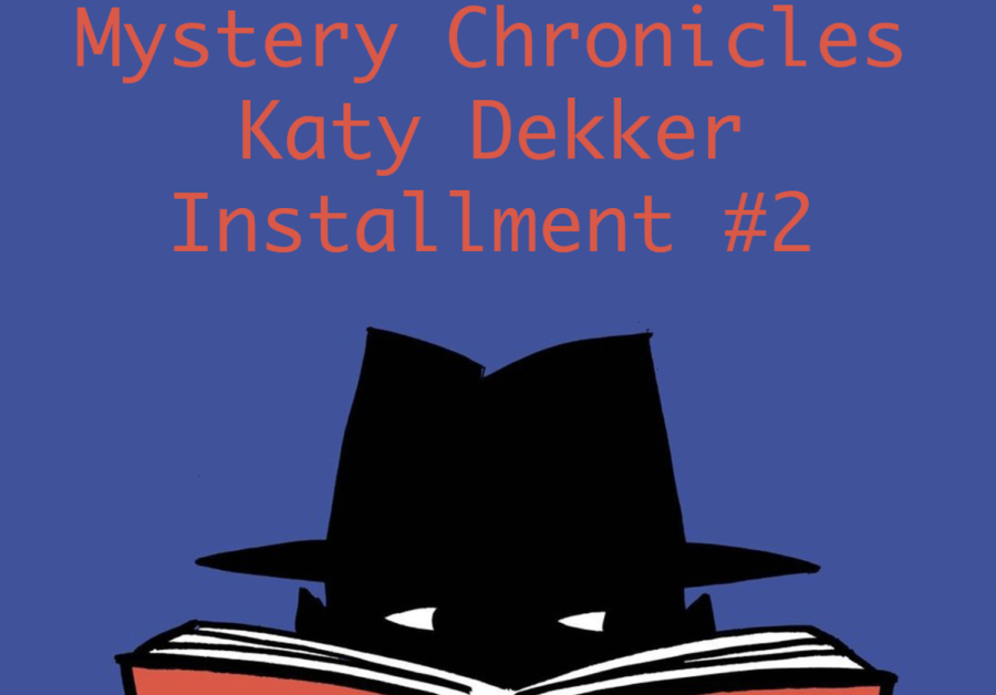 Freshman Mystery Chronicles: Katy Dekker, Installment #2